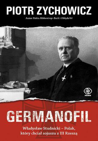 Okładka książki Germanofil. Władysław Studnicki  Polak, który chciał sojuszu z III Rzeszą