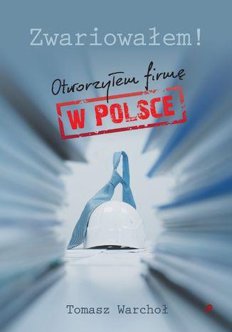 Okładka książki Zwariowałem! Otworzyłem firmę w Polsce