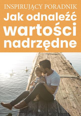 Okładka książki/ebooka Jak odnaleźć wartości nadrzędne