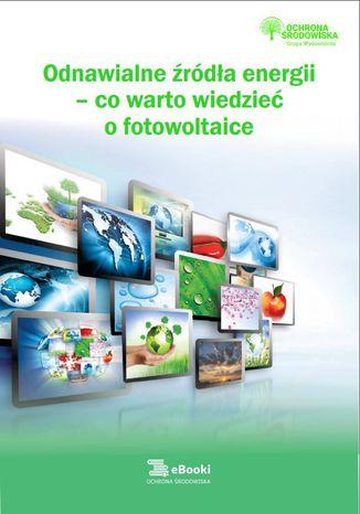 Okładka książki/ebooka Odnawialne źródła energii - co warto wiedzieć o fotowoltaice