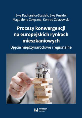 Okładka książki Procesy konwergencji na europejskich rynkach mieszkaniowych. Ujęcie międzynarodowe i regionalne
