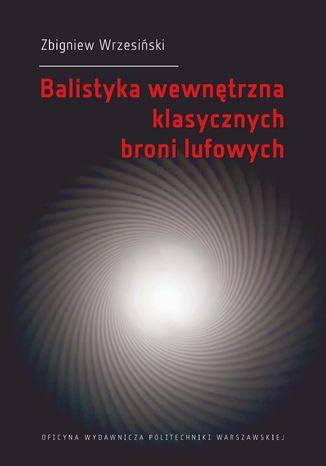 Okładka książki Balistyka wewnętrzna klasycznych broni lufowych