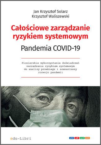 Okładka książki Całościowe zarządzanie ryzykiem systemowym. Pandemia COVID-19