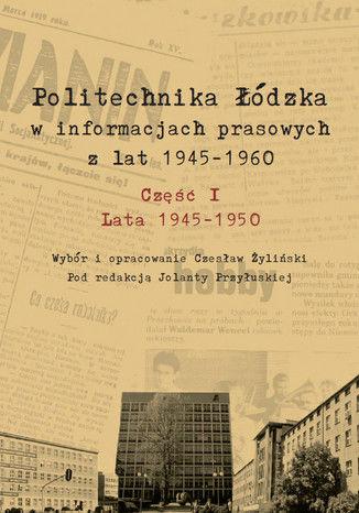 Okładka książki Politechnika Łódzka w informacjach prasowych z lat 1945-1950