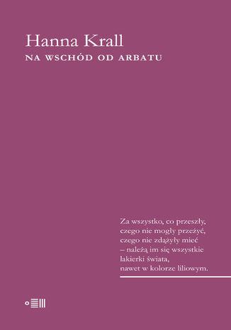 Okładka książki Na wschód od Arbatu