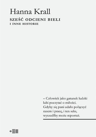 Okładka książki Sześć odcieni bieli i inne historie