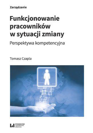 Okładka książki Funkcjonowanie pracowników w sytuacji zmiany. Perspektywa kompetencyjna