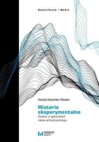 Okładka książki/ebooka Historie eksperymentalne. Szkice o gatunkach radia artystycznego