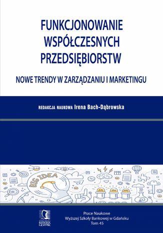 Okładka książki/ebooka Funkcjonowanie współczesnych przedsiębiorstw. Nowe trendy w zarządzaniu i marketingu. Tom 45