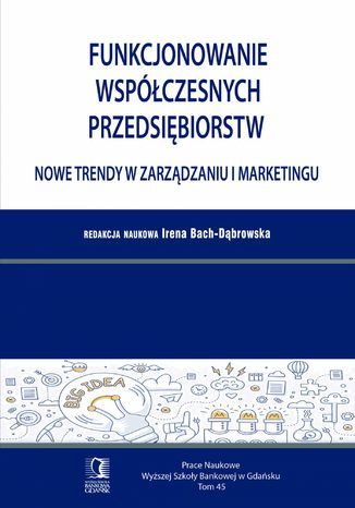 Okładka książki Funkcjonowanie współczesnych przedsiębiorstw. Nowe trendy w zarządzaniu i marketingu. Tom 45