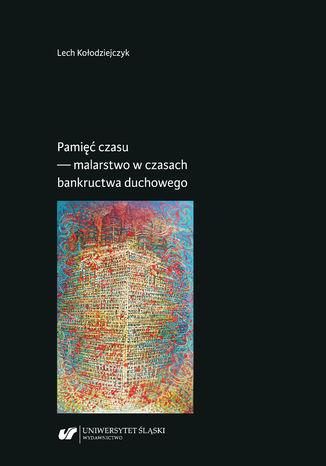 Okładka książki/ebooka Pamięć czasu - malarstwo w czasach bankructwa duchowego