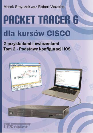 Okładka książki/ebooka Książka Packet Tracer 6 dla kursów CISCO Tom 2 - Podstawy konfiguracji IOS
