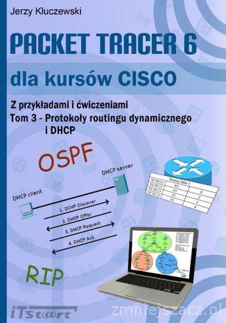 Okładka książki Packet Tracer 6 dla kursów CISCO Tom 3 - Protokoły routingu dynamicznego oraz DHCP