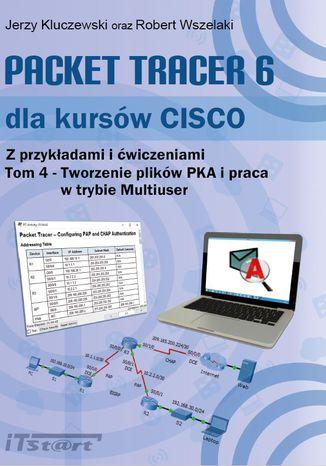 Okładka książki Packet Tracer 6 dla kursów Cisco - Tom4 - Tworzenie plików PKA i praca w trybie Multiuser