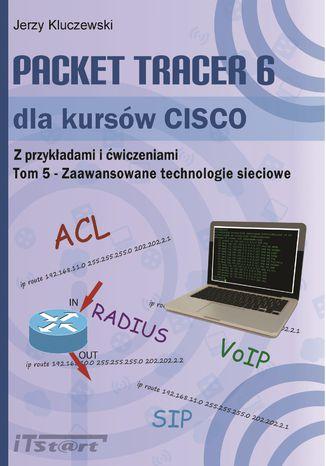 Okładka książki/ebooka Książka Packet Tracer 6 dla kursów CISCO Tom 5 - ACL, routing statyczny oraz zaawansowane technologie sieciowe