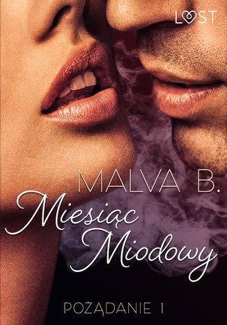 Okładka książki Pożądanie 1: Miesiąc miodowy - opowiadanie erotyczne