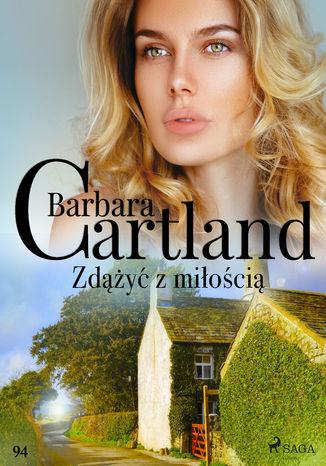 Okładka książki Zdążyć z miłością - Ponadczasowe historie miłosne Barbary Cartland
