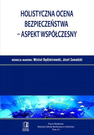 Okładka książki/ebooka Holistyczna ocena bezpieczeństwa - aspekt współczesny. Tom 31