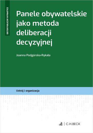 Okładka książki/ebooka Panele obywatelskie jako metoda deliberacji decyzyjnej