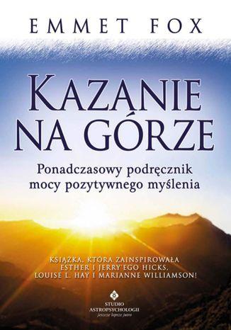 Okładka książki/ebooka Kazanie na Górze. Ponadczasowy podręcznik mocy pozytywnego myślenia