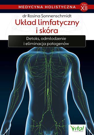 Okładka książki Medycyna holistyczna. Tom XII Układ limfatyczny i skóra. Detoks, odmładzanie i eliminacja patogenów