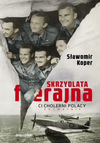 Okładka książki Skrzydlata ferajna. Ci cholerni Polacy prywatnie
