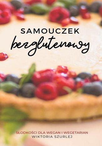 Okładka książki/ebooka Samouczek bezglutenowy. Słodkości dla wegan i wegetarian