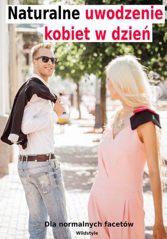 Okładka książki/ebooka Naturalne uwodzenie kobiet w dzień dla normalnych facetów