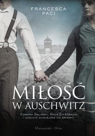 Okładka książki Miłość w Auschwitz. Edward Galiński i Mala Zimetbaum i uczucie silniejsze od śmierci