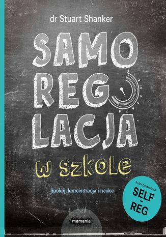Okładka książki/ebooka Samoregulacja w szkole. Spokój, koncentracja i nauka