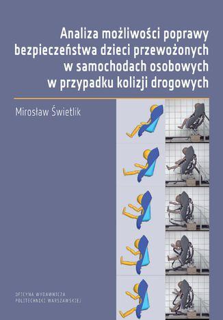 Okładka książki Analiza możliwości poprawy bezpieczeństwa dzieci przewożonych w samochodach osobowych w przypadku kolizji drogowych