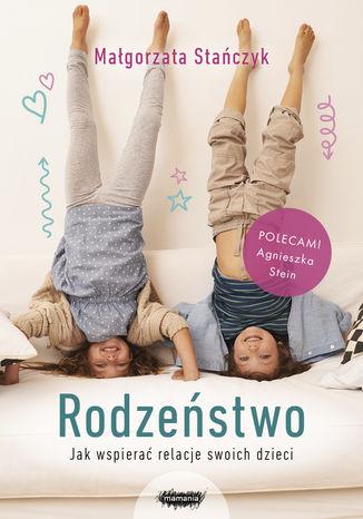 Okładka książki Rodzeństwo. Jak wspierać relacje swoich dzieci?