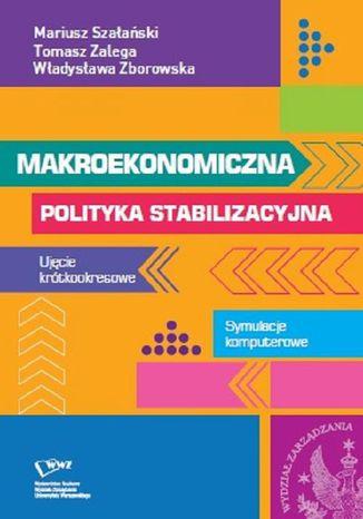 Okładka książki Makroekonomiczna polityka stabilizacyjna. Ujęcie krótkookresowe. Symulacje komputerowe