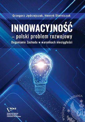 Okładka książki Innowacyjność polski problem rozwojowy. Doganianie Zachodu w warunkach nieciągłości