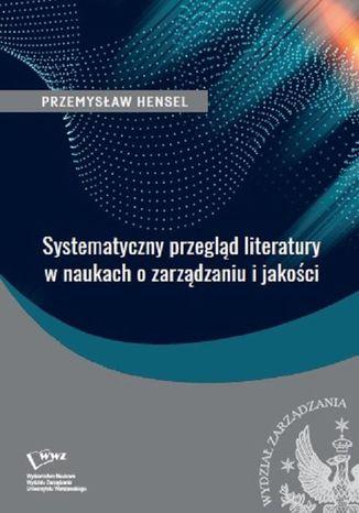 Okładka książki/ebooka Systematyczny przegląd literatury w naukach o zarządzaniu i jakości