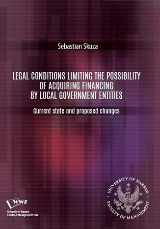 Okładka książki Legal conditions limiting the possibility of acquiring financing by local government entities. Current state and proposed changes