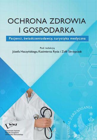 Okładka książki Ochrona zdrowia i gospodarka. Pacjenci, świadczeniodawcy, turystyka medyczna