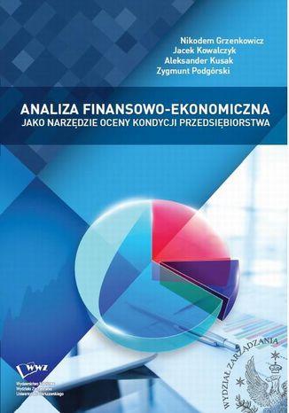 Okładka książki Analiza finansowo - ekonomiczna jako narzędzie oceny kondycji przedsiębiorstwa