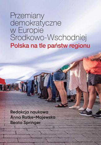 Okładka książki Przemiany demokratyczne w Europie Środkowo-Wschodniej Polska na tle państw regionu