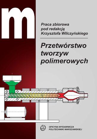Okładka książki Przetwórstwo tworzyw polimerowych