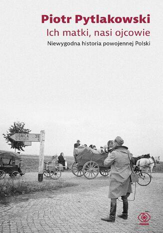 Okładka książki/ebooka Ich matki, nasi ojcowie. Niewygodna historia powojennej Polski