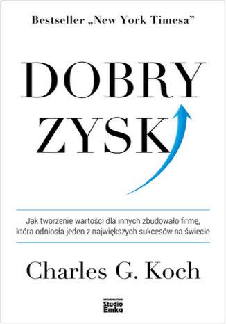 Okładka książki/ebooka Dobry zysk. Jak tworzenie wartości dla innych zbudowało firmę, która odniosła jeden z największych sukcesów na świecie
