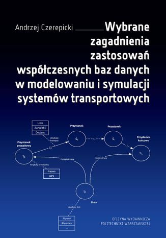 Okładka książki/ebooka Wybrane zagadnienia zastosowań współczesnych baz danych w modelowaniu i symulacji systemów transportowych