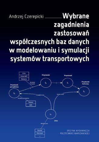 Okładka książki Wybrane zagadnienia zastosowań współczesnych baz danych w modelowaniu i symulacji systemów transportowych