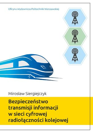 Okładka książki/ebooka Bezpieczeństwo transmisji informacji w sieci cyfrowej radiołączności kolejowej