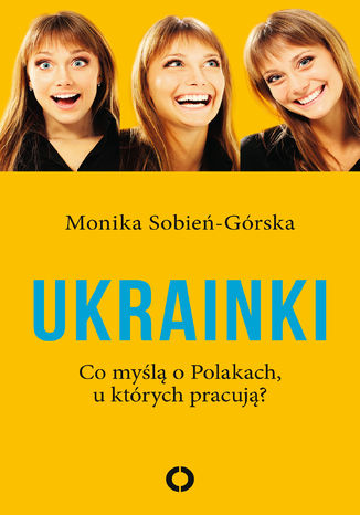 Okładka książki Ukrainki. Co myślą o Polakach, u których pracują