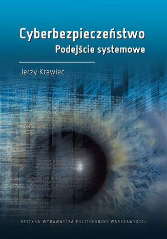 Okładka książki Cyberbezpieczeństwo. Podejście systemowe