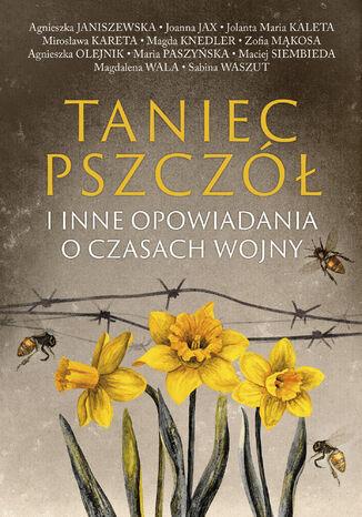 Okładka książki Taniec pszczół. i inne opowiadania o czasach wojny