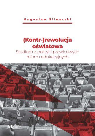 Okładka książki (Kontr-)rewolucja oświatowa. Studium z polityki prawicowych reform edukacyjnych