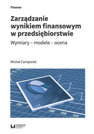 Okładka książki/ebooka Zarządzanie wynikiem finansowym w przedsiębiorstwie. Wymiary - modele - ocena